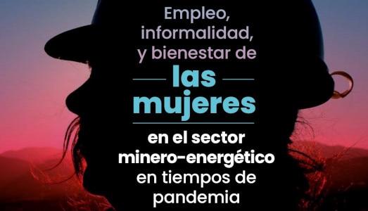 Publication : Emploi, informalité et bien-être des femmes du secteur des mines et de l'énergie en temps de pandémie